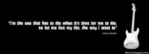 ... me to die, so let me live my life the way i want to - Quotes FB