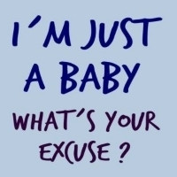 ... baby - what´s your excuse? Sassy saying for confident youngsters