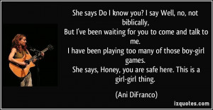 She says Do I know you? I say Well, no, not biblically, But I've been ...