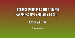 Eternal principles that govern happiness apply equally to all.""