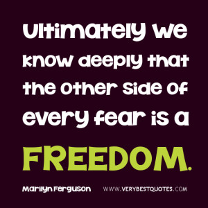 FREEDOM QUOETS, FEAR quotes, Ultimately we know deeply that the other ...
