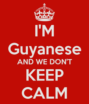 Guyanese AND WE DON'T KEEP CALM