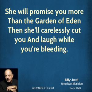 She will promise you more Than the Garden of Eden Then she'll ...