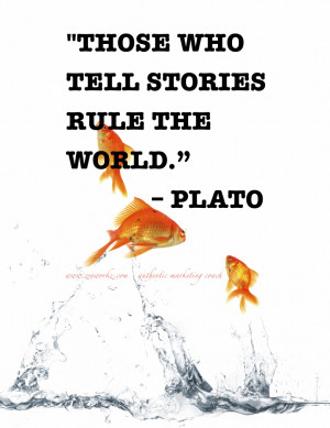 Those who tell stories – rule the world' ~ Plato