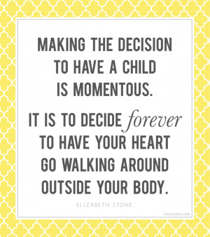 decision to have a child is momentous. It is to decide forever to have ...