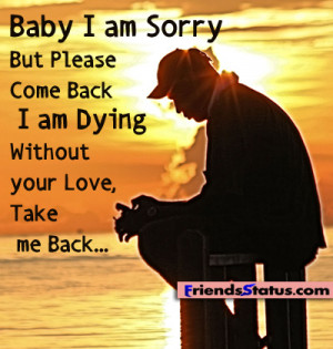 Baby I am Sorry But Please Come Back I am Dying Without your Love ...