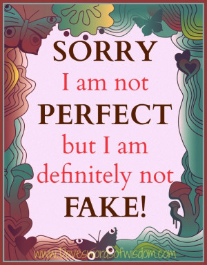 Least I am not fake....