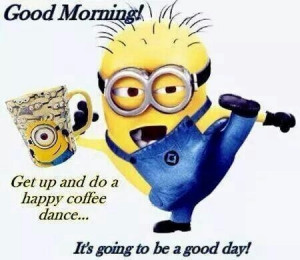 Good Morning Minion