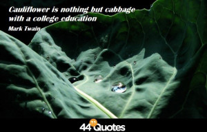 Home > Quote > Mark Twain – Cauliflower is nothing but cabbage