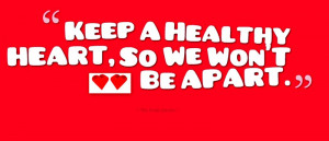 Keep a healthy heart, so we won't be apart. Heart Health Quotes ...