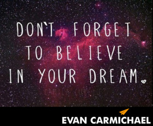 Don't forget to #believe in your dream.