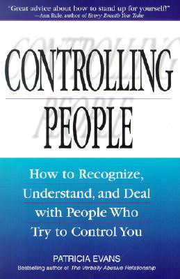 Controlling People: How to Recognize, Understand and Deal with People ...