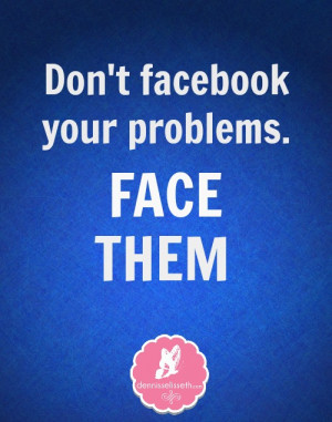 Don Facebook Your Problems