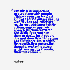 ... people does not show their true nature at a first glance, first