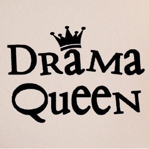 Drama queen...I can think of a few people that need this