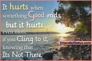 It hurts when something good ends