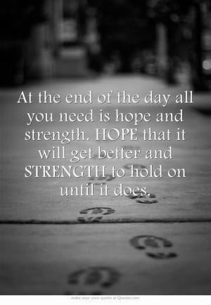 At the end of the day all you need is hope and strength >>> http://www ...