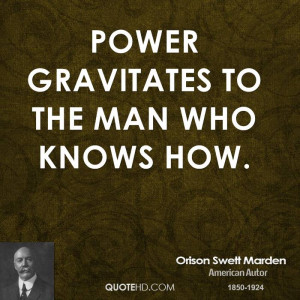 Power gravitates to the man who knows how.
