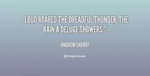 "Loud roared the dreadful thunder, The rain a deluge showers."""