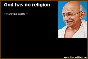 God has no religion - Mahatma Gandhi Quotes - StatusMind.com