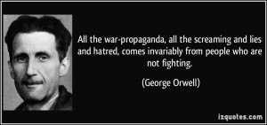 ... , comes invariably from people who are not fighting. - George Orwell