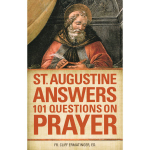 AUGUSTINE ANSWERS 101 QUESTIONS ON PRAYER by Fr Ermatinger