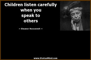 ... when you speak to others - Eleanor Roosevelt Quotes - StatusMind.com