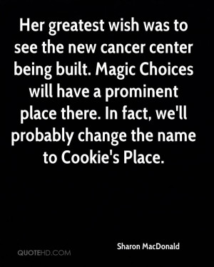 Her greatest wish was to see the new cancer center being built. Magic ...