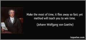 of time, it flies away so fast; yet method will teach you to win time ...