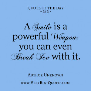 quote of the day, A smile is a powerful weapon; you can even break ice ...