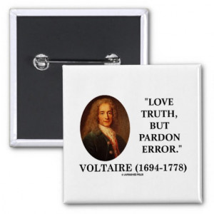Enlightenment Quotes From Voltaire Voltaire love truth but pardon