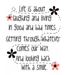 Life Is About Laughing And Living In Good And Bad Times