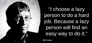 choose a lazy person to do a hard job. Because a lazy person will ...