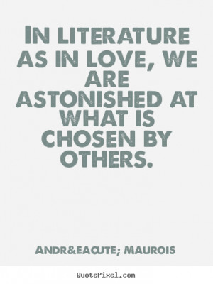 Make custom poster quotes about love - In literature as in love, we ...