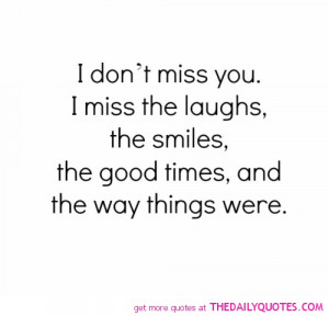 Don't Miss You I Miss The Laughs The Smiles, The Good Times And ...