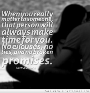 always make time for you. No excuses, no lies, and no broken promises