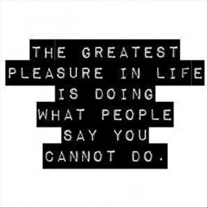 ... feeling is doing what people say you can not do, motivational quotes