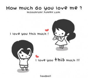 How much do you love me? I love you this much...=]