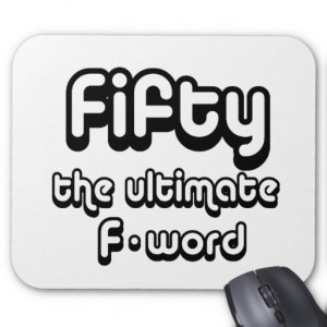 50th birthday gifts - Fifty, the ultimate F-word Mouse Pads