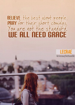 Lecrae-- we all need grace. Oh, I am not the standard, that's ...