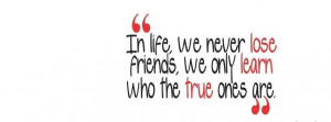 Sad Quotes About Losing Friends In life we never lose friend