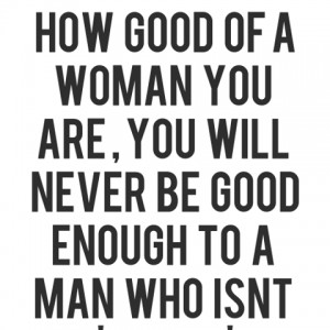 No-matter-how-good-of-a-woman-you-are-you-will-never-be-good-enough-to ...
