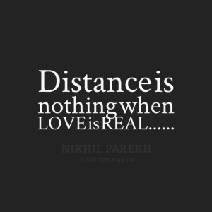Quotes Picture: distance is nothing when love is real