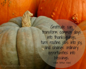 Gratitude can transform common days into thanksgivings, turn routine ...