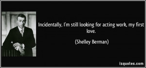 Incidentally, I'm still looking for acting work, my first love ...