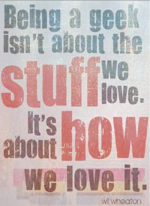 ... , Geek Love, Funny Stuff, Geeky Nerd, Geek Side, Wil Wheaton Quotes