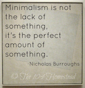 Minimalism is not the lack of something, it's the perfect amount of ...