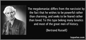 The megalomaniac differs from the narcissist by the fact that he ...