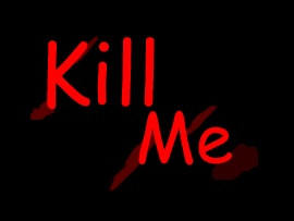 Kill Me (click to view)