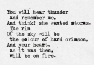 You will hear thunder and think of me, and think: she wanted storms ...